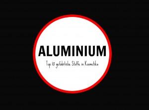 gefährliche Stoffe in Kosmetik Aluminium